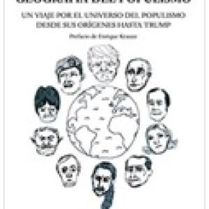 Geografía del populismo: Un viaje por el universo del populismo desde sus orígenes hasta Trump